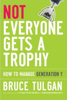 Not Everyone Gets a Trophy - How to Manage Generation Y