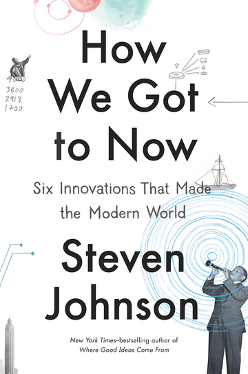 How We Got to Now - Six innovations that made the modern world