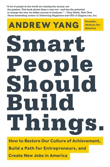 Smart People Should Build Things – How to Restore Our Culture of Achievement, Build a Path for Entrepreneurs, and Create New Jobs in America