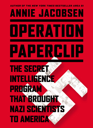 Operation Paperclip - The Secret Intelligence Program that Brought Nazi Scientists to America