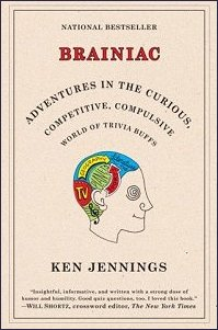Brainiac - Adventures in the Curious, Competitive, Compulsive World of Trivia Buffs