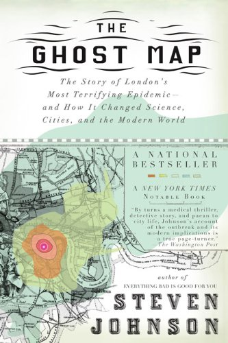 The Ghost Map – The Story of London's Most Terrifying Epidemic – and How It Changed Science, Cities, and the Modern World
