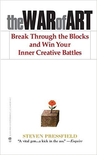 The War of Art – Break Through the Blocks and Win Your Inner Creative Battles