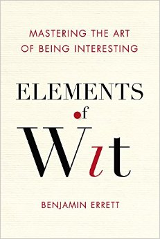 Elements of Wit - Mastering the Art of Being Interesting