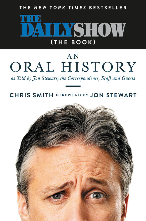 The Daily Show (The Book) – An Oral History – As Told by Jon Stewart, The Correspondents, Staff and Guests