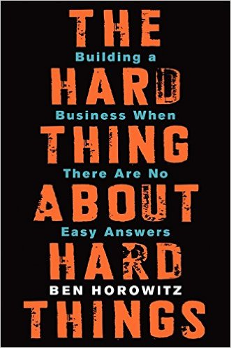 The Hard Thing About Hard Things – Building a Business When There Are No Easy Answers