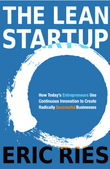 The Lean Startup – How Today's Entrepreneurs Use Continuous Innovation to Create Radically Successful Businesses