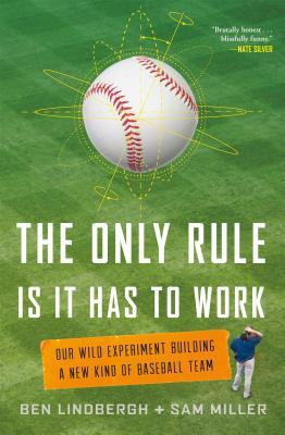 The Only Rule Is It Has To Work – Our Wild Experiment Building a New Kind of Baseball Team