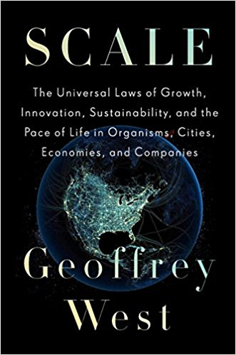 Scale – The Universal Laws of Growth, Innovation Sustainability and the Pace of Life in Organisms, Cities, Economies, and Companies