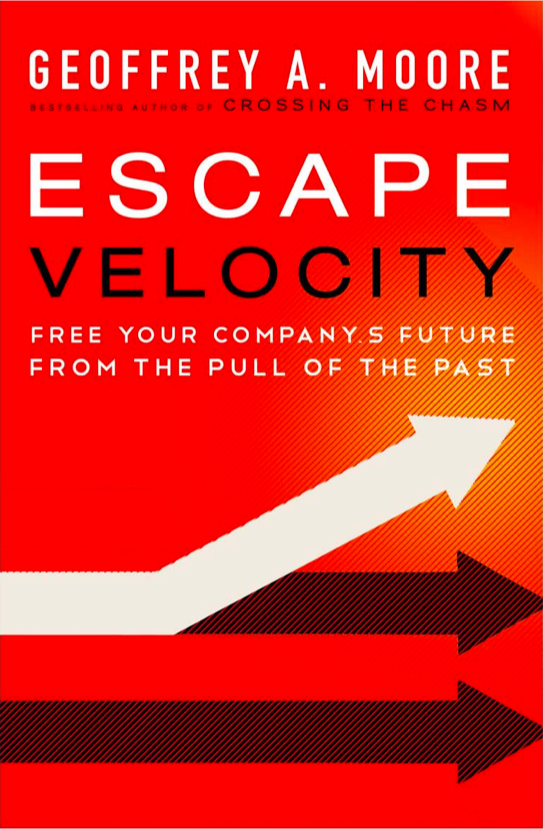 Escape Velocity - Free Your Company's Future from the Pull of the Past