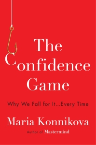 The Confidence Game - Why We Fall for It...Every Time